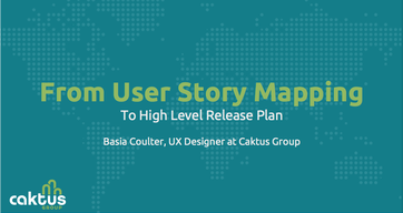 Cover slide for Basia Coulter's talk about using user story mapping to develop a high-level release plan.